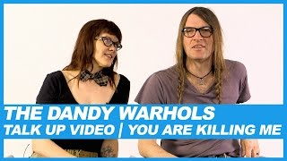 The Dandy Warhols | Talk Up Video: You Are Killing Me