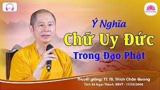 Ý nghĩa chữ uy đức trong đạo Phật - TT. Thích Chân Quang