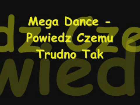 MEGA DANCE - Powiedz czemu trudno tak (audio)