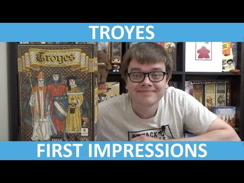 Troyes - First Impressions - Slickerdrips
