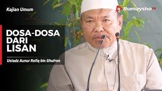 Download Video Kajian Umum : Dosa-Dosa dari Lisan - Ustadz Aunur Rofiq Ghufron, Lc MP3 3GP MP4
