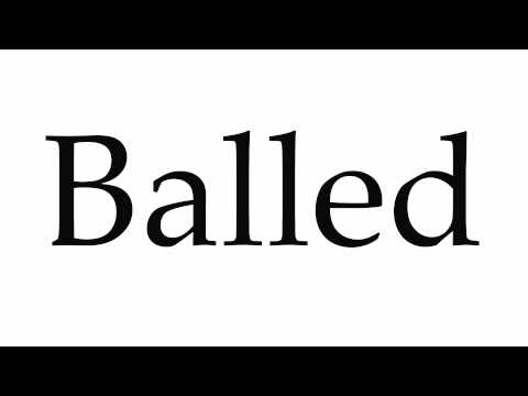 How to Pronounce Balled