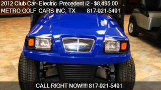 8. 2012 Club Car- Electric  Precedent i2  for sale in Fort Wort
