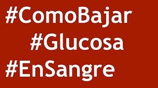 como bajar la glucosa en la sangre rapidamente, como bajar la glucosa en sangre rapidamente, como bajar el nivel de glucosa en la sangre, como bajar los ...