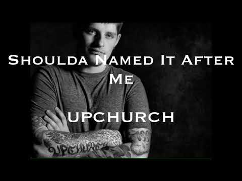 Video Shoulda Named It After Me ~ Upchurch download in MP3, 3GP, MP4, WEBM, AVI, FLV January 2017