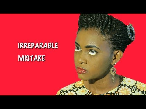 Irreparable Mistake -  Latest 2017 Nigerian Nollywood Movie