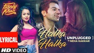 Video Neha Kakkar: Halka Halka Unplugged With Lyrics   FANNEY KHAN   Aishwarya Rai Bachchan, Rajkummar Rao download in MP3, 3GP, MP4, WEBM, AVI, FLV January 2017
