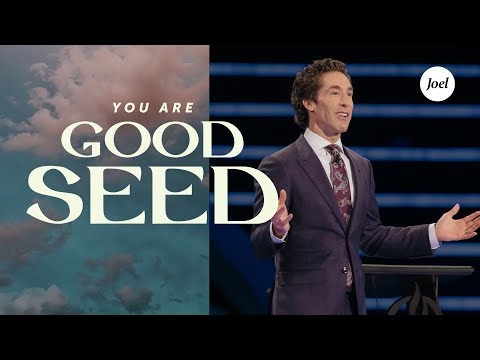 You Are Good Seed | Joel Osteen