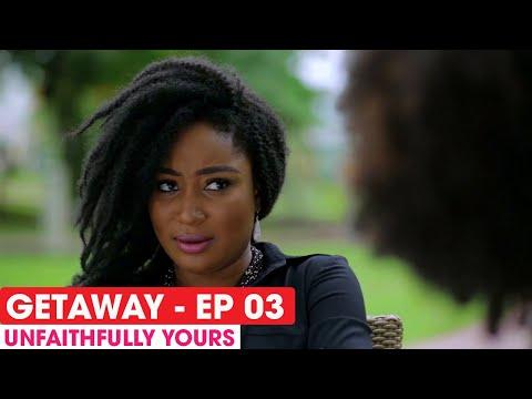 THE GETAWAY EP3 -  UNFAITHFULLY YOURS - FULL EPISODE #THEGETAWAY