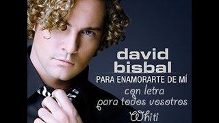 Para Enamorarte De Mi - David Bisbal. Con Letra