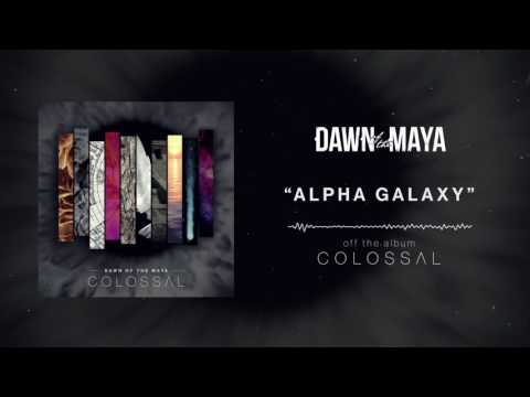 Dawn Of The Maya - Alpha Galaxy (Full Album Stream)