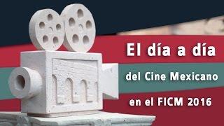 El día a día del cine mexicano en el FICM 2016
