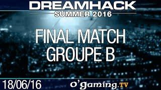 Final match - DreamHack Summer 2016 - Groupe B
