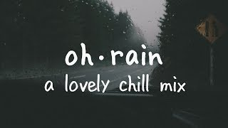 Video Oh Rain | A Lovely Chill Mix MP3, 3GP, MP4, WEBM, AVI, FLV Maret 2018