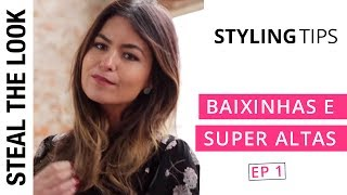 5 dicas para Baixinhas e Super Altas | The Body Type Ep. 01 Steal The Look