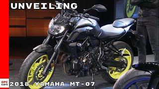 7. 2018 Yamaha MT-07 Unveiling