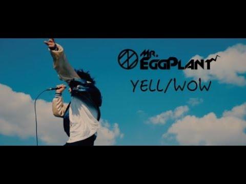 , title : 'Mr.EggPlant「YELL/WOW」MV'