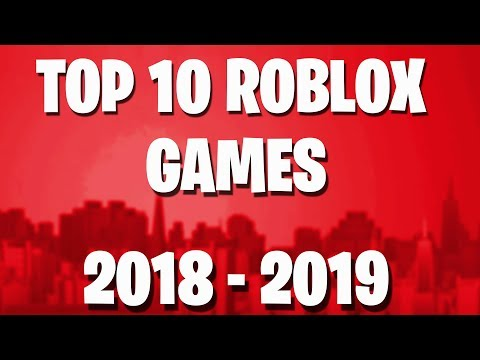 TOP 10 ROBLOX GAMES 2018 - 2019 !