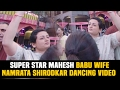 Super Star Mahesh Babu Wife Namrata Shirodkar Dancing Video | TSR Grandson Keshav Wedding Party