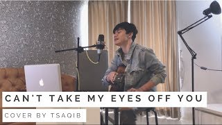 Video Can't Take My Eyes Off You - Tsaqib Cover MP3, 3GP, MP4, WEBM, AVI, FLV Juli 2018