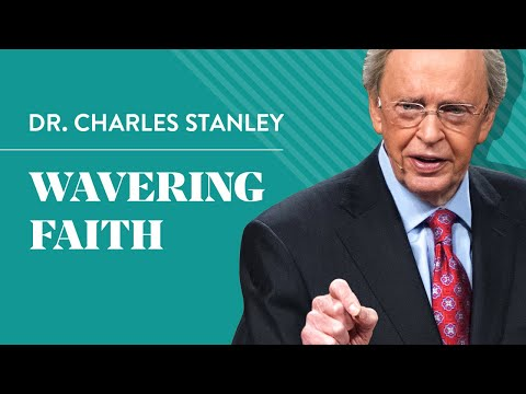 Dr. Charles Stanley – Wavering Faith