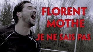 Florent Mothe - Je Ne Sais Pas