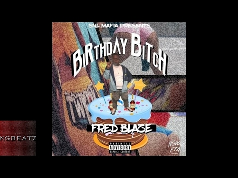 Fred Blaze - Birthday Bitch [Prod. By Bruce24k] [New 2017]