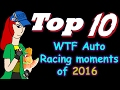Top 10 Countdown - WTF Auto Racing Moments of 2016