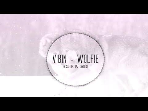 Wolfie - Vibin' (Prod. By Taz Taylor)