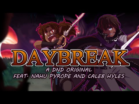 Daybreak- An Original Dungeons and Dragons Inspired Song feat. Nahu Pyrope and Caleb Hyles