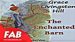 The Enchanted Barn Full Audiobook by Grace Livingston HILL by Family Life, Romance