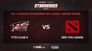 FTD-Club A vs See You Again, Game 1, SL i-League StarSeries Season 3, China Play-Off
