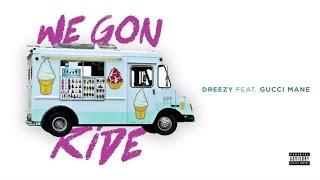 Dreezy - We Gon Ride (Audio) ft. Gucci Mane