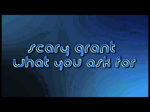 Scary Grant - What you ask for