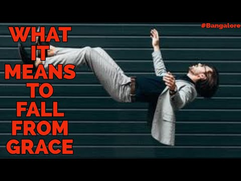 What It Means To Fall From Grace, Part 4 . BANGALORE 5th March 2021