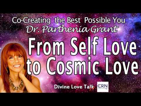 From Self Love to Cosmic Love | Parthenia Grant, Ph.D.