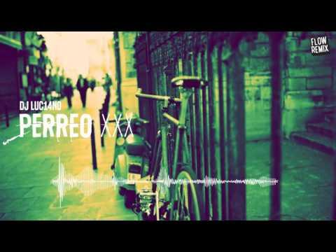 DJ Luc14no - Perreo XXX (Flowremix 2016)