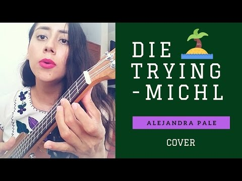 Video DIE TRYING - COVER (Michl) Alejandra Pale download in MP3, 3GP, MP4, WEBM, AVI, FLV January 2017