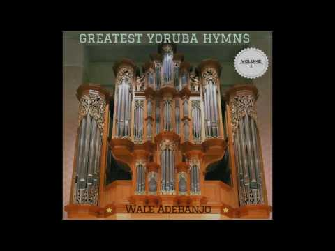 GREATEST YORUBA HYMNS OF ALL TIME (VOL. 2) - Wale Adebanjo. 2017
