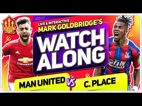 MANCHESTER UNITED vs CRYSTAL PALACE with Mark Goldbridge LIVE