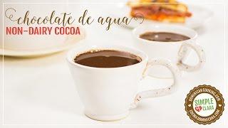 Chocolate de Agua (Non Dairy Cocoa)