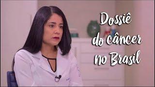 Dossiê do câncer no Brasil
