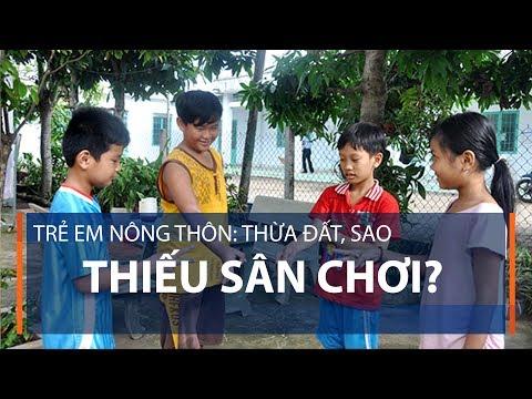 Trẻ em nông thôn: Thừa đất, sao thiếu sân chơi?  | VTC1 - Thời lượng: 2 phút, 36 giây.