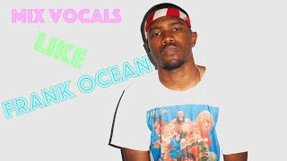 Frank Ocean Vocal Effect Tutorial