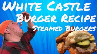 White Castle Burger Recipe: Steamed Burgers