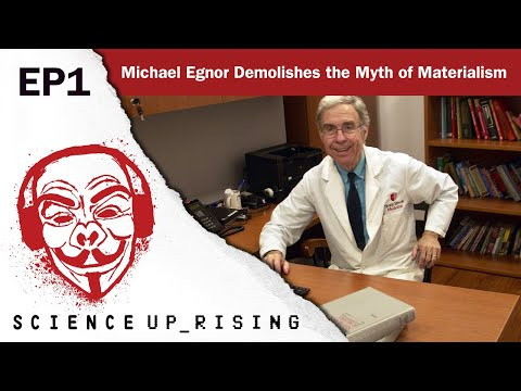 Michael Egnor Demolishes the Myth of Materialism (Science Uprising EP1)