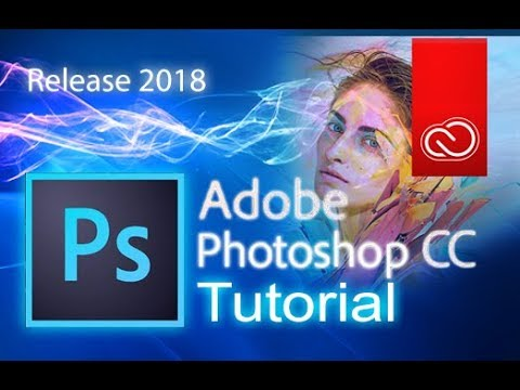 Photoshop CC 2018 - Full Tutorial For Beginners [+General Overview]