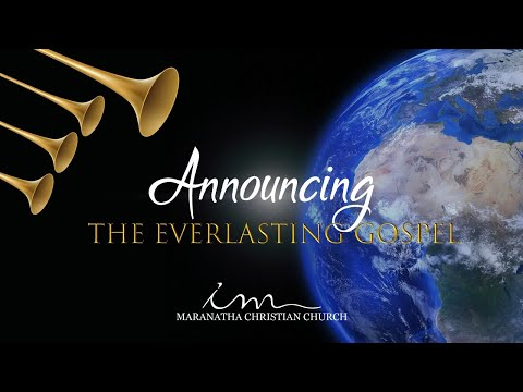 Maranatha Christian Church - Announcing the Everlasting Gospel 01-08-2021