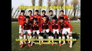 GARUDA SELECT TAHAN AKADEMI JAWARA LIGA CHAMPIONS !!!