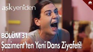 Aşk Yeniden - Şaziment'ten yeniden dans ziyafeti! / 31.Bölüm Video